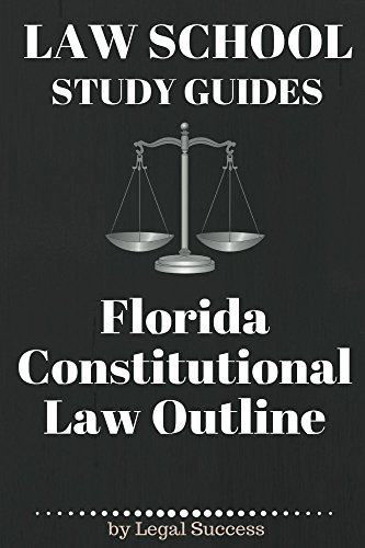 Constitutional Guide (Law School Study Guides: Florida Constitutional Law)