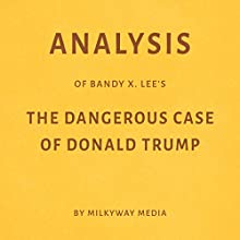 Analysis of Bandy X. Lee's The Dangerous Case of Donald Trump Audiobook by Milkyway Media Narrated by Susan Murphy