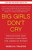 Image of Big Girls Don't Cry: The Election that Changed Everything for American Women