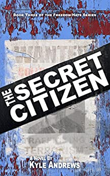 The Secret Citizen (Freedom/Hate Series, Book 3) by [Andrews, Kyle]