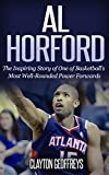 Al Horford: The Inspirational Story of One of Basketball's Most Well-Rounded Power Forwards (Basketball Biography Books)