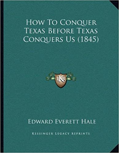 How To Conquer Texas Before Texas Conquers Us (1845)