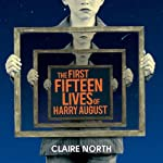 The First Fifteen Lives of Harry August | Claire North