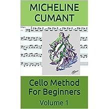 Cello Method For Beginners: Volume 1