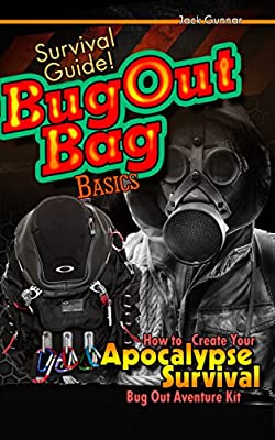 SURVIVAL GUIDE!: BUG OUT Bag Basics (Build a Survivalist Bug Out Bag: Prepper Survival Skills!) (Survival Skills Guide Book 1)