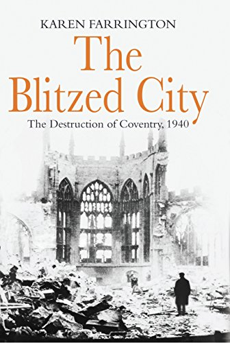 The Blitzed City  The Destruction Of Coventry  1940