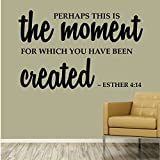 Perhaps this is the moment for which you have been created.- Esther 4:14 - 0172 - Bible - Esther - Lord - Faith