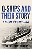 Q-Ships and Their Story: A History of Decoy Vessels