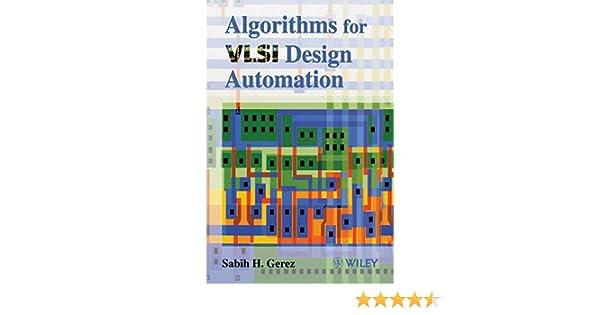 Algorithms for VLSI Design Automation: Sabih H  Gerez