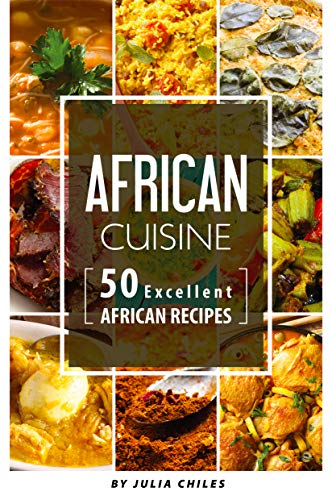 African Cuisine: 50 Excellent African Recipes by Julia Chiles