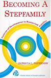 Becoming a Stepfamily : Patterns of Development in Remarried Families, Papernow, Patricia L., 1555425518