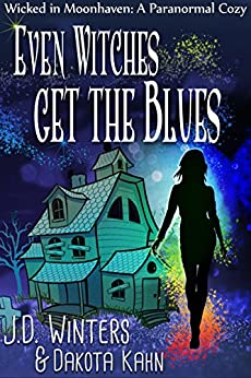Even Witches Get the Blues (Wicked in Moonhaven~A Paranormal Cozy Book 1) by [Winters, J.D., Kahn, Dakota]