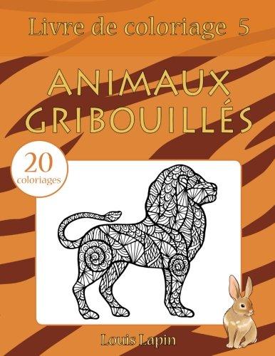 Livre de coloriage animaux gribouillés: 20 coloriages (Volume 5) (French Edition) ebook