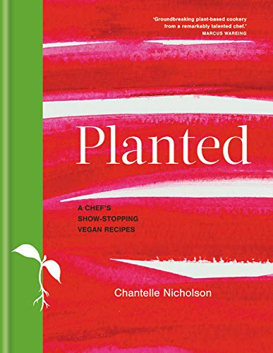 Planted: A Chef's Show-Stopping Vegan Recipes by Chantelle Nicholson