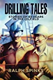img - for Drilling Tales: Stories of 45 Years in the Oilfield book / textbook / text book