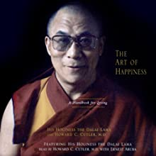 The Art of Happiness Audiobook by His Holiness the Dalai Lama, Howard C. Cutler M.D. Narrated by Howard C. Cutler M.D.