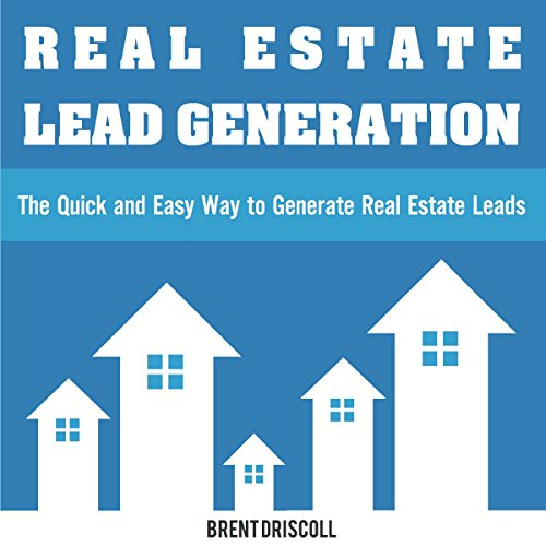 Real Estate Lead Generation: The Quick and Easy Way to Generate Real Estate Leads