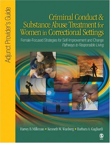 Criminal Conduct and Substance Abuse Treatment for Women in Correctional Settings: Adjunct Provider?s Guide: Female-Focu