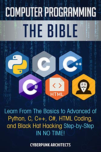 Computer Programming: The Bible: Learn From The Basics to Advanced of Python, C, C++, C#, HTML Coding, and Black Hat Hacking Step-by-Step IN NO TIME! (Programming C Advance)
