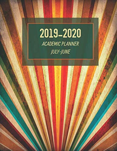 Academic Planner: Weekly And Monthly Calendar Agenda Organizer July Through June - Grunge Rainbow Sunburst (Annual Academic Planner 2019-2020)