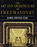 The Art and Architecture of Freemasonry, James Stevens Curl, 0879514949