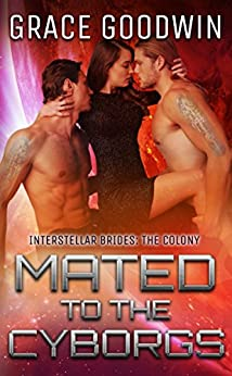 Mated To The Cyborgs (Interstellar Brides: The Colony Book 2) by [Goodwin, Grace]