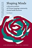 Shaping Minds : A Discourse Analysis of Chinese-Language Community Mental Health Literature, Ramsay, Guy Malcolm, 9027206201