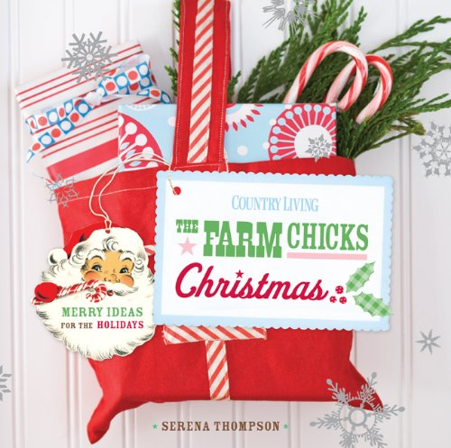 Country Living The Farm Chicks Christmas: Merry Ideas for the Holidays (Centre Christmas Decorations Shopping)