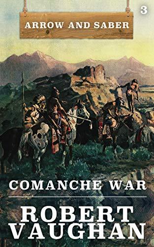 Comanche War: Arrow and Saber Book 3