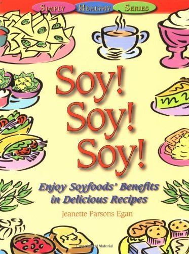 Soy! Soy! Soy: Enjoy Soyfoods' Benefits in Delicious Recipes by Jeanette Parsons Egan (1999-11-21) ()