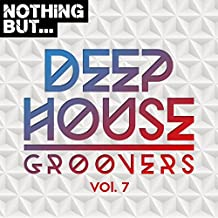 Nothing But. Deep House Groovers, Vol. 07