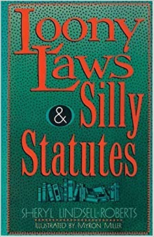 Loony Laws & Silly Statutes by Sheryl Lindsell-Roberts (1994-06-30)