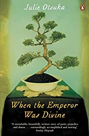 When The Emperor Was Divine by Julie Otsuka…