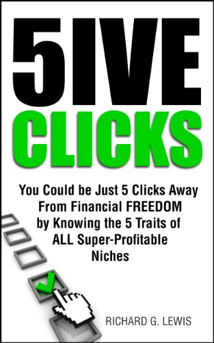 5IVE CLICKS: You Could be Just 5 Clicks Away From Financial FREEDOM by Knowing the 5 Traits of ALL Super-Profitable Niches (Competitive Advantage Book 2)
