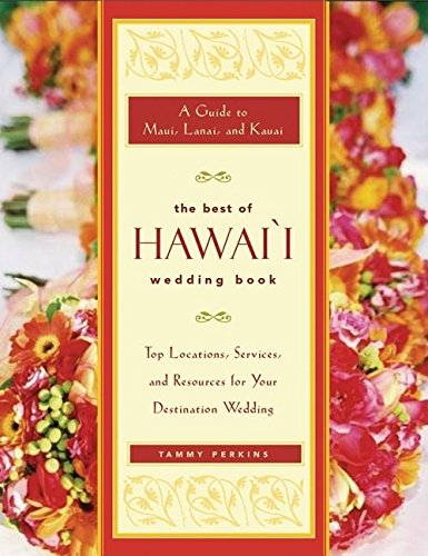 The Best of Hawai'i Wedding Book: A Guide to Maui, Lanai, and Kauai — Top Locations, Services, and Resources for Your Destination Wedding (Best Destination Wedding Locations In Us)