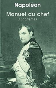 Manuel du chef : Aphorismes par Napoléon Bonaparte