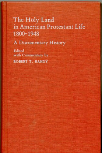 The Holy Land in American Protestant Life, 1800-1948: A Documentary History (American-Holy Land studies)