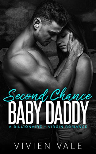 Second Chance Baby Daddy: A Billionaire + Virgin Romance