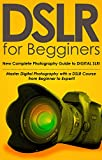 DSLR for Beginners, New Complete Photography Guide to DIGITAL SLR! (With Pictures!): Master Digital Photography with a DSLR Course from Beginner to Expert!