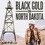 Black Gold in North Dakota: Cooper Smith, Book 2 | Joe Field