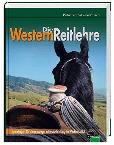 Die Westernreitlehre - Grundlagen für die pferdegerechte Ausbildung im Westernsattel