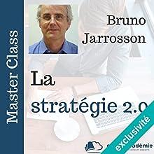 La stratégie 2.0 (Master Class) | Livre audio Auteur(s) : Bruno Jarrosson Narrateur(s) : Bruno Jarrosson