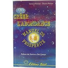 Creer l'abondance: Manuel de Prosperite