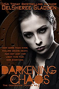 Darkening Chaos: Book Three of The Destroyer Trilogy by [Gladden, DelSheree]