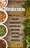 ESSENTIAL OILS: Aromatherapy, Essential Oils For Beginners, And Essential Oil Recipes To Improve Your Health (Medicinal Herbs) (Essential oil recipes, ... Aromatherapy and essential oils Book 1)