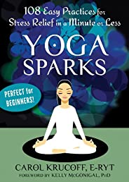 Yoga Sparks: 108 Easy Practices for Stress Relief in a Minute or Less (English Edition)