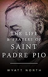 The Life and Prayers of Saint Padre Pio