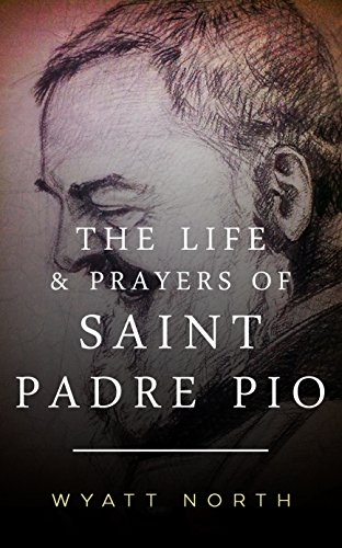 The Life and Prayers of Saint Padre Pio (Padre Pio Patron Saint)