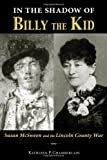 In the Shadow of Billy the Kid : Susan Mcsween and the Lincoln County War, Chamberlain, Kathleen P., 0826352790