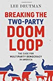 "Lee Drutman, ""Breaking the Two-Party Doom Loop: The Case for Multiparty Democracy in America"" (Oxford UP, 2020)"